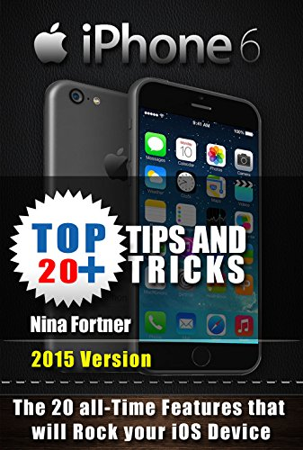 Iphone 6 & Iphone 6+ Tips and Tricks: The 20+ Overall Features that will enhance your Experience with the Iphone6/+ (English Edition)