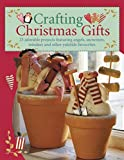 Crafting Christmas Gifts: 25 Adorable Projects Featuring Angels, Snowmen, Reindeer and Other Yuletid...