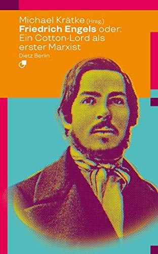 Friedrich Engels oder: Wie ein Cotton-Lord den Marxismus erfand (Biographische Miniaturen)