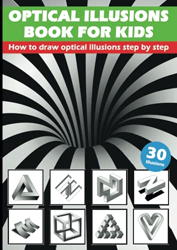 Optical Illusions Book For Kids - How To Draw Optical Illusions Step By Step: 3D Pencil Drawings And 3D Sketches - Creat Your Own Stunning Artworks ... Step | Guide – For Kids, Teens And Students
