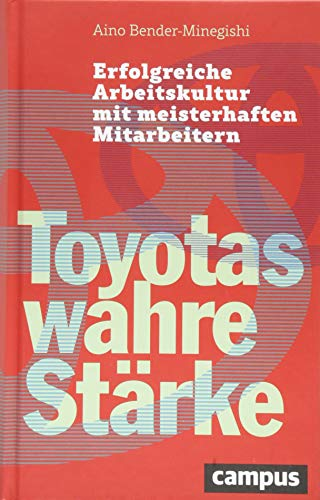 Toyotas wahre Stärke: Erfolgreiche Arbeitskultur mit meisterhaften Mitarbeitern,...
