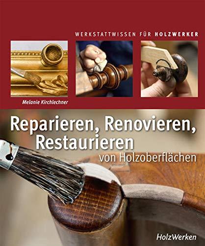Reparieren, Renovieren, Restaurieren: von Holzoberflächen