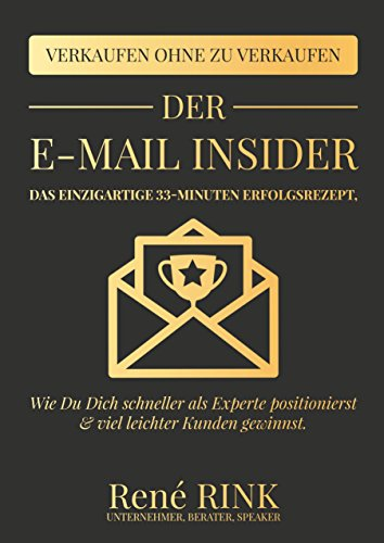 Der E-Mail Insider: Das einzigartige 33-Minuten Erfolgsrezept - Wie Du Dich schneller...