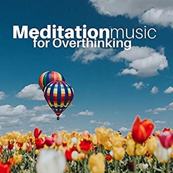 Meditation Music for Overthinking - 20 Songs to Release Negative Energy and Put You to Sleep