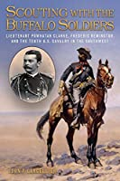 Scouting With the Buffalo Soldiers: Lieutenant Powhatan Clarke, Frederic Remington, and the Tenth U.S. Cavalry in the Southwest (North Texas Military Biography and Memoir)