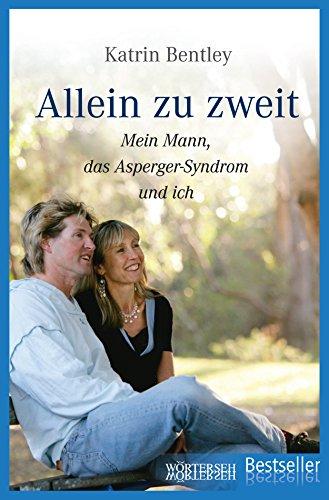 Allein zu zweit: Mein Mann, das Asperger-Syndrom und ich