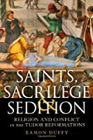 Saints, Sacrilege and Sedition by Dr Eamon Duffy(2014-05-22)