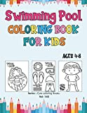 Swimming Pool Coloring Book for Kids Ages 4-8: Swim Books for Kids, Perfect Coloring Book of Swimming, for Toddlers, Preschoolers & Kindergarten, ... Who Love Swimming Pool (Cute Coloring Books)