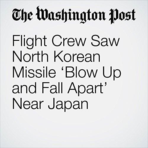 Flight Crew Saw North Korean Missile 'Blow Up and Fall Apart' Near Japan copertina