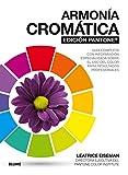 Armonía cromática. Edición Pantone: Guía completa con información especializada sobre el uso del color para resultad