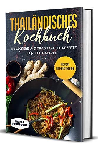 Thailändisches Kochbuch: 150 leckere und traditionelle Rezepte für jede Mahlzeit - Inklusive Nährwertangaben (German Edition)