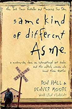 Same Kind of Different As Me  A Modern-Day Slave an International Art Dealer and the Unlikely Woman Who Bound Them Together