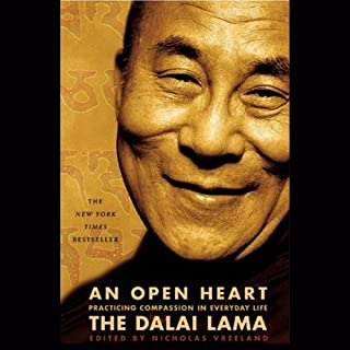 An Open Heart     Practicing Compassion in Everyday Life              By:                                                                                                                                 His Holiness the Dalai Lama                               Narrated by:                                                                                                                                 Nicholas Vreeland                      Length: 3 hrs and 4 mins     142 ratings     Overall 4.3