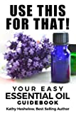 Best Book On Essential Oils - Use This For That!: Your Easy Essential Oil Review