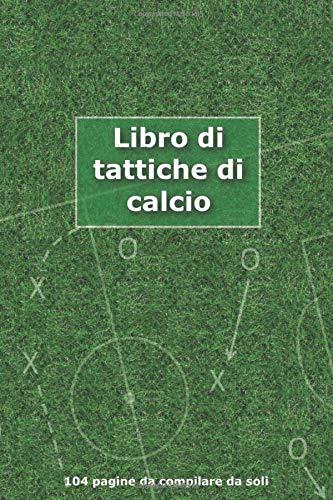 Libro di tattiche di calcio: Idea regalo per tutti gli allenatori di calcio | Inserire tattiche, schieramenti e dettagli per ogni partita di calcio | ... per ogni partita | 51 partite su 104 pagine