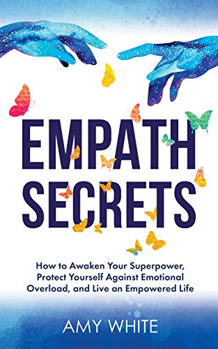 Empath Secrets: How to Awaken Your Superpower, Protect Yourself Against Emotional Overload, and Live an Empowered Life (Mindful Relationships Book 2)