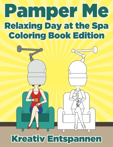 Pamper Me: Relaxing Day at the Spa Coloring Book Edition