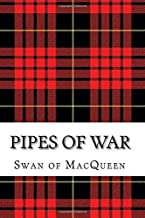 Pipes of War: Twenty Tunes for the Bagpipes and Practice Chanter (The Swan of MacQueen Pipe Tune Collection) (Volume 10)