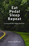Eat Pedal Sleep Repeat: Cycling the Blue Ridge Parkway (English Edition)