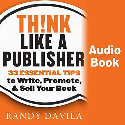Think Like a Publisher     33 Essential Tips to Write, Promote, and Sell Your Book              By:                                                                                                                                 Randy Davila                               Narrated by:                                                                                                                                 Colin Robinson                      Length: 2 hrs and 58 mins     8 ratings     Overall 4.9