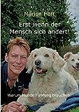 Erst wenn der Mensch sich ändert!: Warum Hunde Führung brauchen