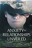 Anxiety in Relationships Unveiled: Remove the Filter that Clouds Your Vision of Romantic Love. Overcome Insecurity, Negative Thinking and Jealousy, Fight Your Fear of Abandonment, and Avoid Conflicts.