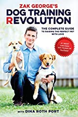 Zak George s Dog Training Revolution The Complete Guide to Raising the Perfect Pet with Love