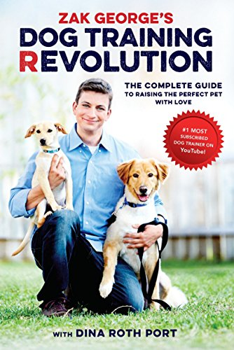 Compare Textbook Prices for Zak George's Dog Training Revolution: The Complete Guide to Raising the Perfect Pet with Love 1st Edition Edition ISBN 9781607748915 by George, Zak
