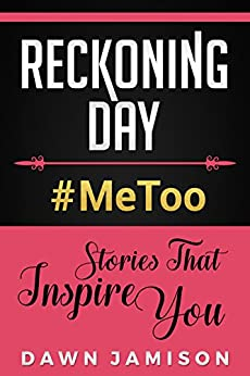 Reckoning Day: #MeToo Stories That Inspire You by [Dawn Jamison]