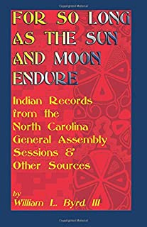 For So Long as the Sun and Moon Endure: Indian Records from the North Carolina General Assembly Sessions & Other Sources