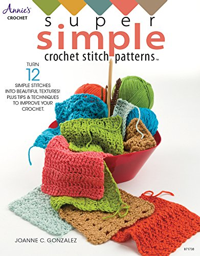 Super Simple Crochet Stitch Patterns: Turn 12 Simple Stitches into Beautiful Textures! Plus Tips & Techniques to Improve Your Crochet