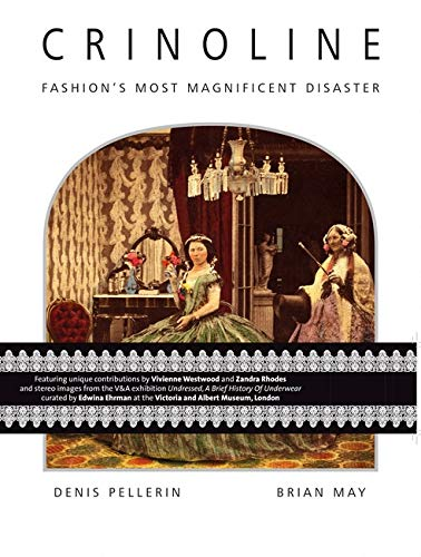 Pellerin, D: Crinoline: Fashion's Most Magnificent Disaster (3d Stereoscopic Book)