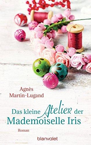 Das kleine Atelier der Mademoiselle Iris: Roman