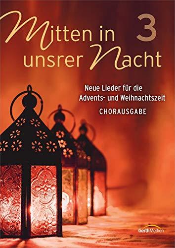 Mitten in unsrer Nacht 3 - Chorpartitur: Neue Lieder für die Advents-und Weihnachtszeit