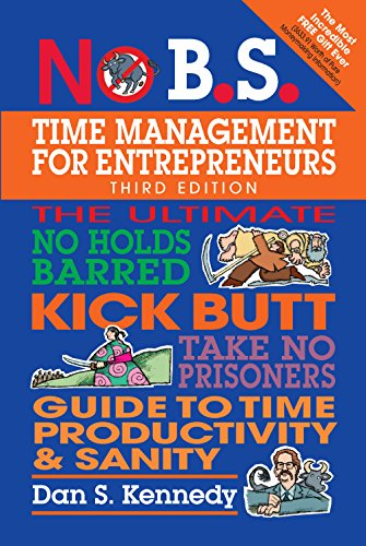 Compare Textbook Prices for No B.S. Time Management for Entrepreneurs: The Ultimate No Holds Barred Kick Butt Take No Prisoners Guide to Time Productivity and Sanity 3 Edition ISBN 9781599186153 by Kennedy, Dan S.
