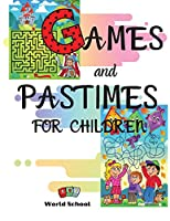 Games and Pastimes for Children: A mix of fun and educational games: find the differences, mazes, color and cut out, complete the drawings, connect the dots and number games.