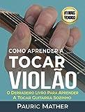 Como Aprender a Tocar Violão: O Melhor Livro Para Aprender a Tocar Violão Sozinho (Portuguese Edition)
