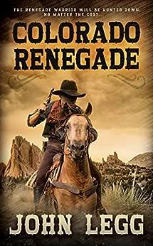 Colorado Renegade: A Classic Western (Colorado Territory Book 3) by [John Legg]