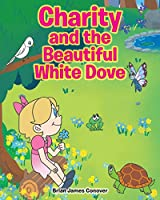 Charity and the Beautiful White Dove