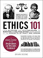 Ethics 101: From Altruism and Utilitarianism to Bioethics and Political Ethics, an Exploration of the Concepts of Right and Wrong (Adams 101)