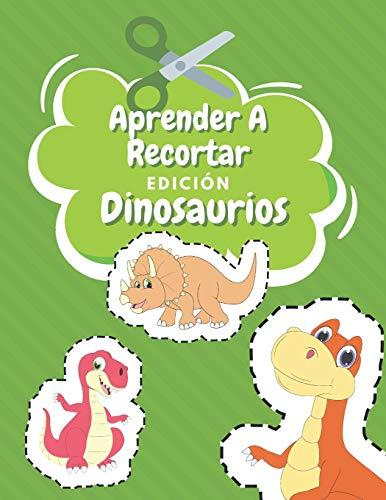 Aprender A Recortar Edición Dinosaurios: Cuaderno De Actividades Preescolar - Colorear Dinosaurios Niños - Recortar y Colorear