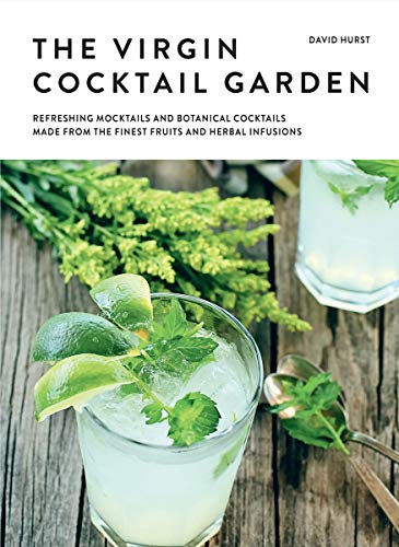 The Drinking Garden: Over 70 Botanical Beverages Made from the Finest Fruits, Cordials and Infusions