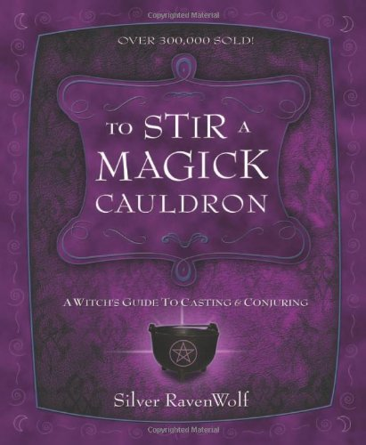 To Stir a Magick Cauldron to Stir a Magick Cauldron: A Witch's Guide to Casting and Conjuring a Witch's Guide to Casting and Conjuring (RavenWolf to)