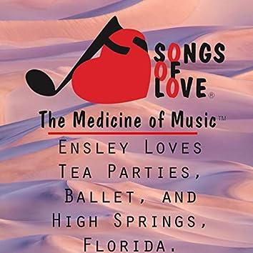 Ensley Loves Tea Parties, Ballet, and High Springs, Florida.
