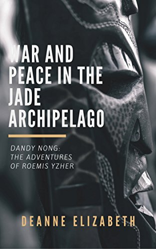 Dandy Nong: The Adventures of Roemis Yzher: War and Peace in the Jade Archipelago (English Edition)