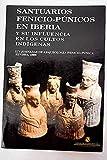 SANTUARIOS FENICIO-PUNICOS EN IBERIA Y SU INFLUENCIA EN LOS CULTOS INDIGENAS. XIV JORNADAS DE ARQUEOLOGIA FENICIO-PU [Paperback] [Jan 01, 2000] COSTA, B. / J. H. FERNANDEZ, EDS.