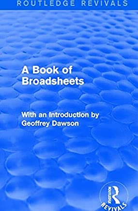 A Book of Broadsheets (Routledge Revivals): With an Introduction by Geoffrey Dawson (Routledge Revivals: A Book of Broadsheets)
