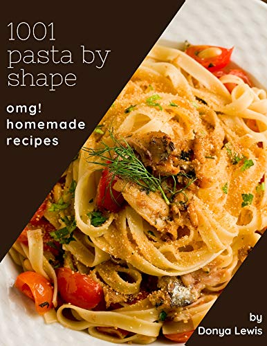 OMG! 1001 Homemade Pasta by Shape Recipes: Start a New Cooking Chapter with Homemade Pasta by Shape Cookbook! (English Edition)