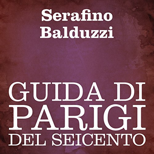 Guida di Parigi del Seicento [Guide to Paris of the Seventeenth Century] audiobook cover art