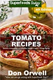 Tomato Recipes: Over 70 Quick & Easy Gluten Free Low Cholesterol Whole Foods...